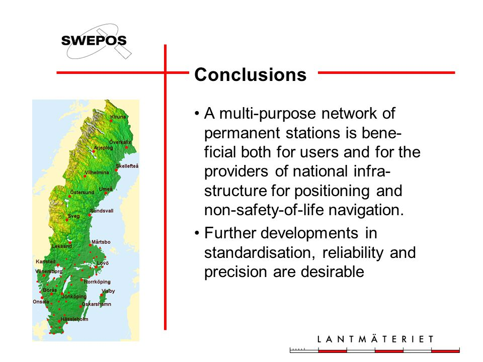 Conclusions A multi-purpose network of permanent stations is bene- ficial both for users and for the providers of national infra- structure for positioning and non-safety-of-life navigation.