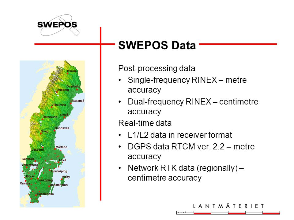 SWEPOS Data Post-processing data Single-frequency RINEX – metre accuracy Dual-frequency RINEX – centimetre accuracy Real-time data L1/L2 data in receiver format DGPS data RTCM ver.