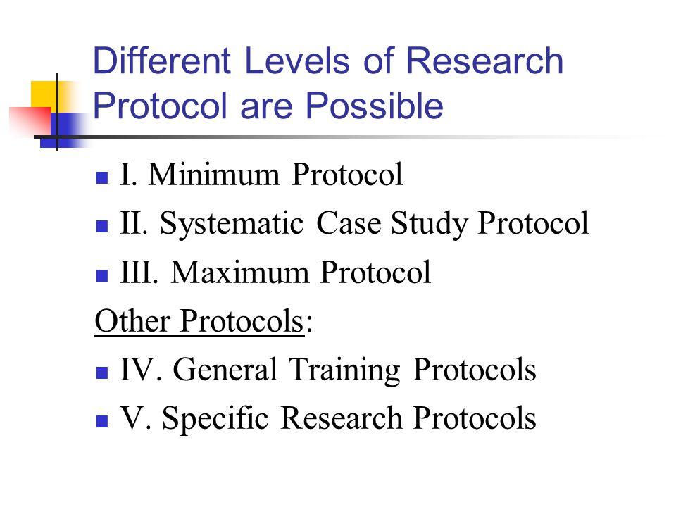 Different Levels of Research Protocol are Possible I.