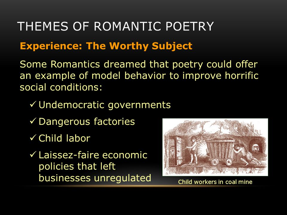 THEMES OF ROMANTIC POETRY Some Romantics dreamed that poetry could offer an example of model behavior to improve horrific social conditions: Undemocra