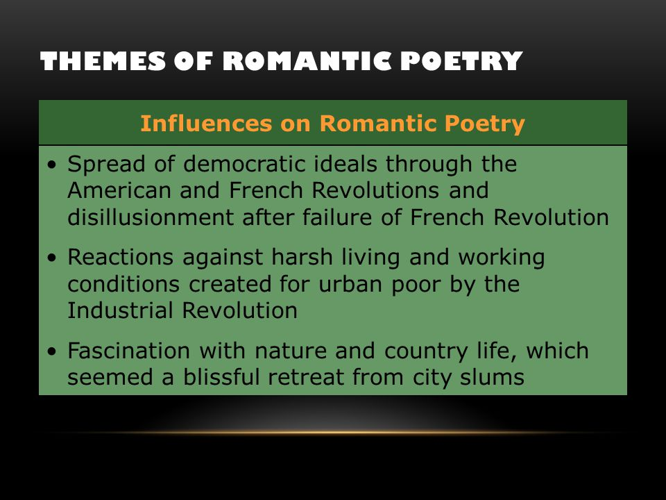 THEMES OF ROMANTIC POETRY Spread of democratic ideals through the American and French Revolutions and disillusionment after failure of French Revoluti