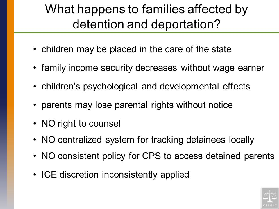 children may be placed in the care of the state What happens to families affected by detention and deportation.