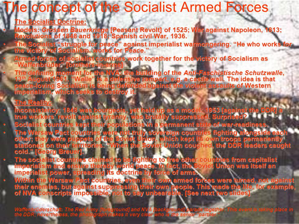 The concept of the Socialist Armed Forces The Socialist Doctrine: Models: Grossen Bauerkriege [Peasant Revolt] of 1525; War against Napoleon, 1813; Revolutions of 1848 and 1918; Spanish civil War, 1936.Models: Grossen Bauerkriege [Peasant Revolt] of 1525; War against Napoleon, 1813; Revolutions of 1848 and 1918; Spanish civil War, 1936.
