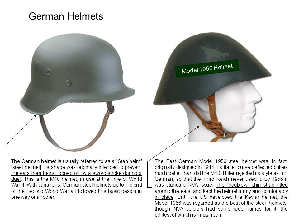 The German helmet is usually referred to as a Stahlhelm [steel helmet].