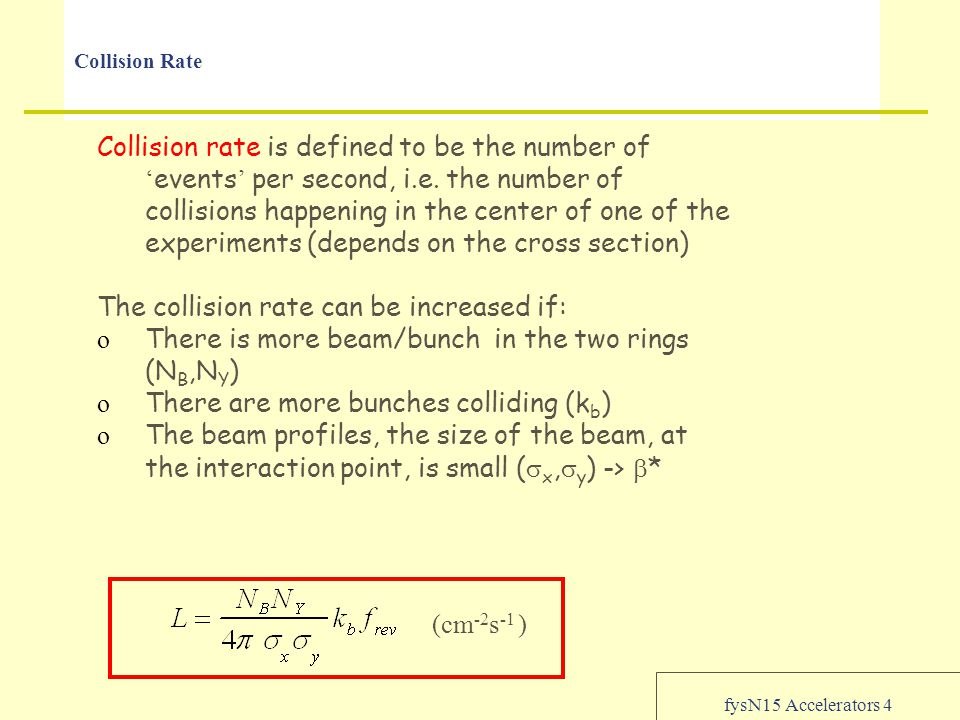 fysN15 Accelerators 4 Collision Rate Collision rate is defined to be the number of ' events ' per second, i.e. the number of collisions happening in t