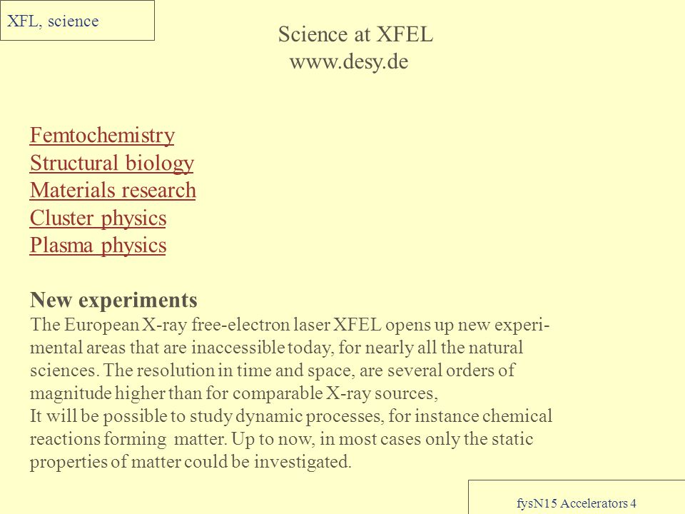 fysN15 Accelerators 4 XFL, science Femtochemistry Structural biology Materials research Cluster physics Plasma physics New experiments The European X-
