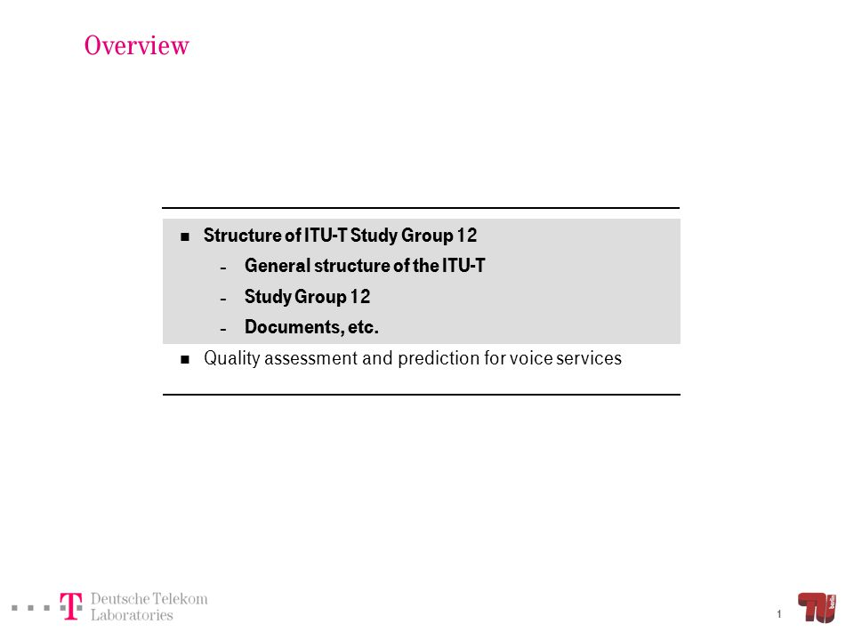 1 Overview Structure of ITU-T Study Group 12 – General structure of the ITU-T – Study Group 12 – Documents, etc. Quality assessment and prediction for
