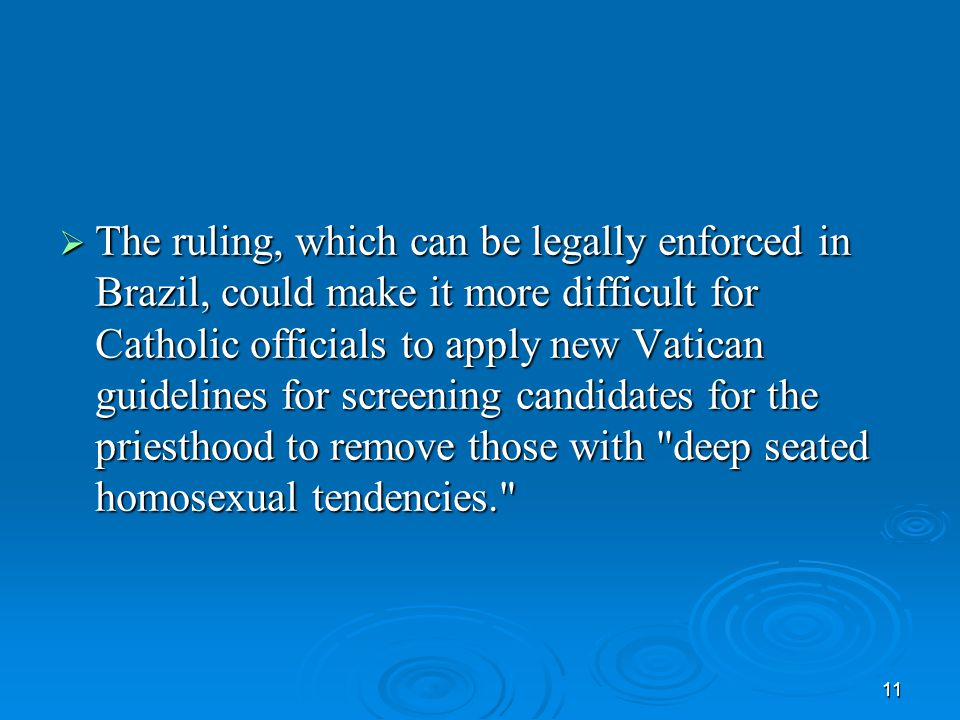 11  The ruling, which can be legally enforced in Brazil, could make it more difficult for Catholic officials to apply new Vatican guidelines for scre