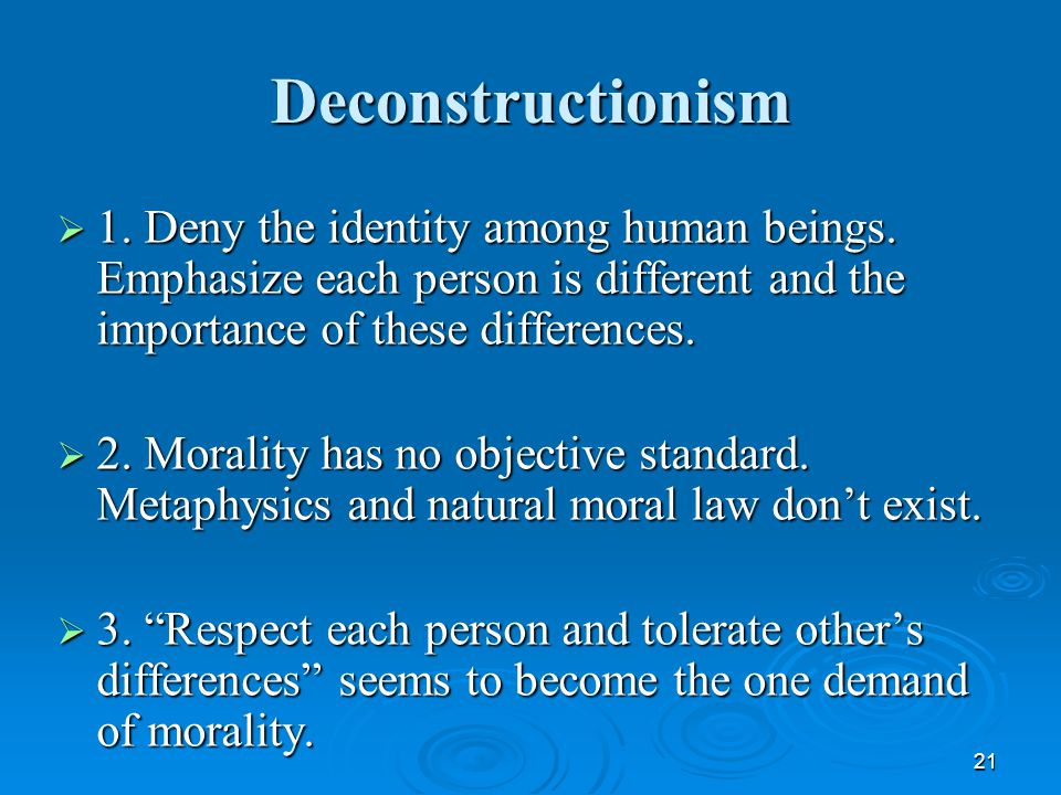 21 Deconstructionism  1. Deny the identity among human beings.