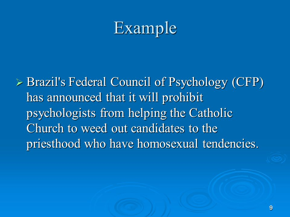 9 Example  Brazil's Federal Council of Psychology (CFP) has announced that it will prohibit psychologists from helping the Catholic Church to weed ou