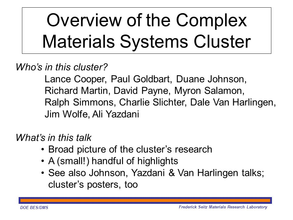 DOE BES/DMS Frederick Seitz Materials Research Laboratory Overview of the Complex Materials Systems Cluster Who's in this cluster.