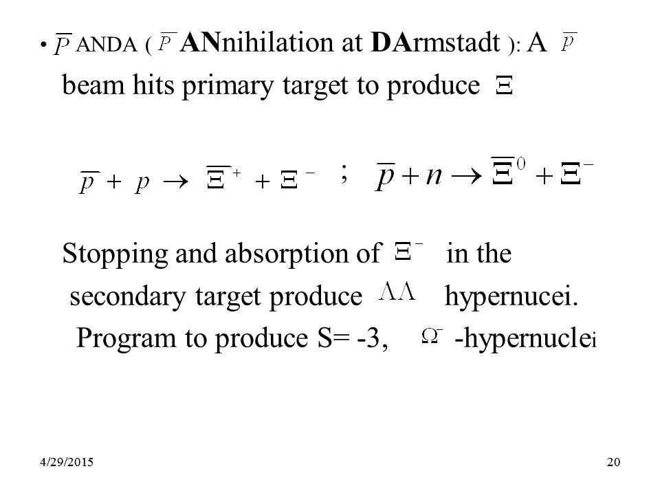 20 ANDA ( ANnihilation at DArmstadt ): A beam hits primary target to produce ; Stopping and absorption of in the secondary target produce hypernucei.