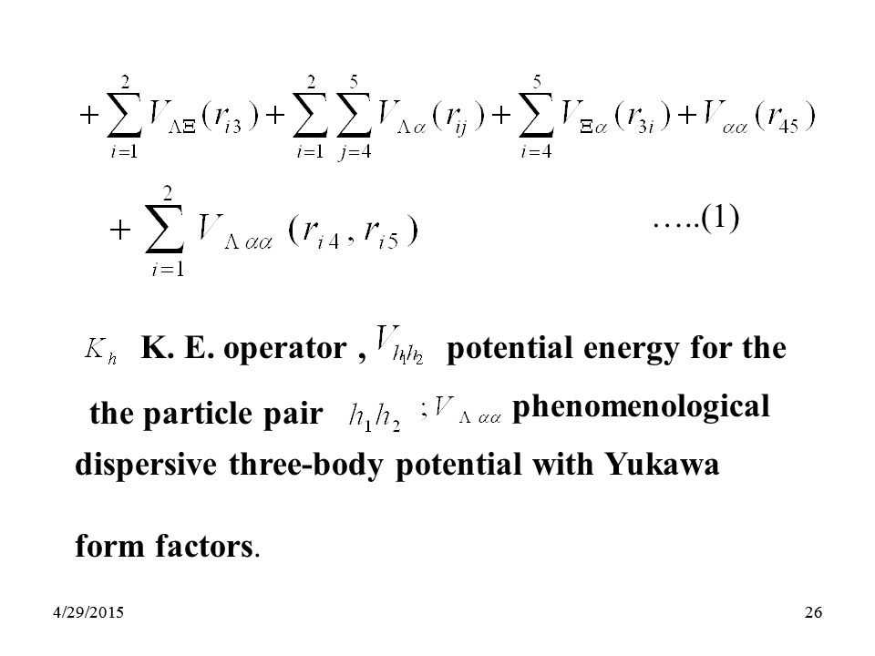 264/29/201526 …..(1) K. E. operator,potential energy for the phenomenological dispersive three-body potential with Yukawa form factors. the particle p