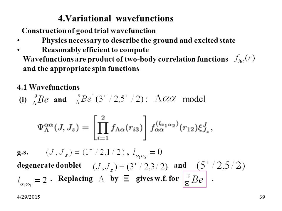 394/29/201539 4.Variational wavefunctions Construction of good trial wavefunction Physics necessary to describe the ground and excited state Reasonably efficient to compute Wavefunctions are product of two-body correlation functions and the appropriate spin functions 4.1 Wavefunctions (i) and model g.s., degenerate doublet and,.