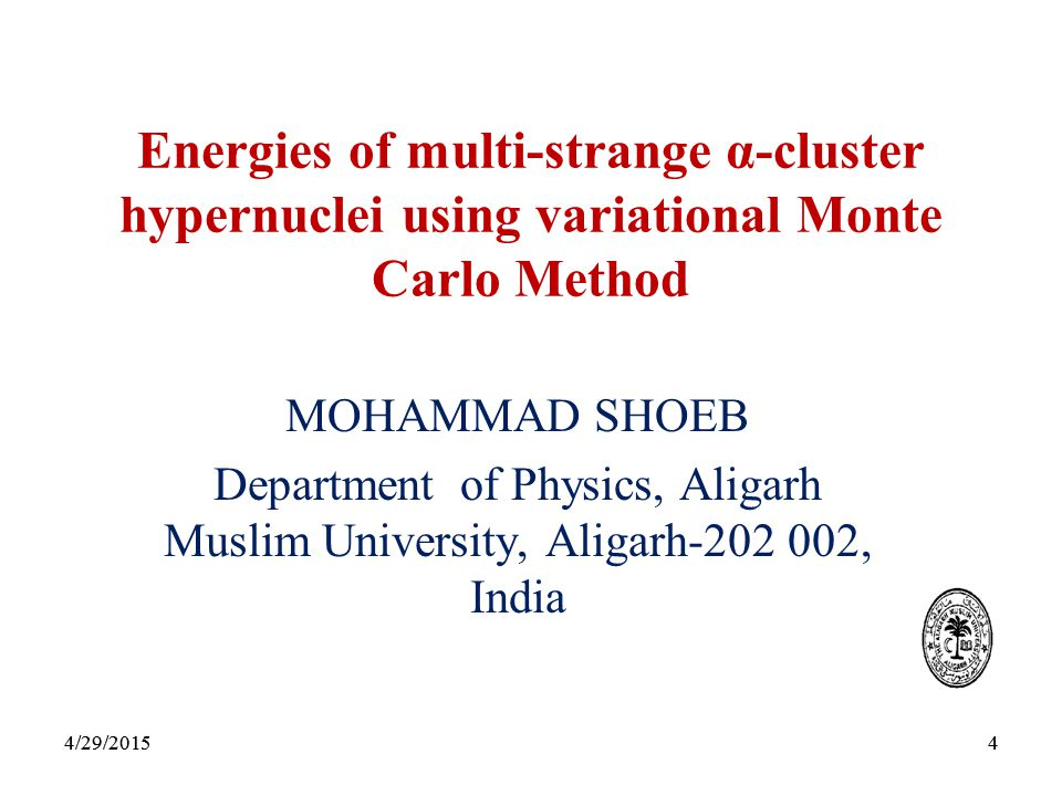 4 4 Energies of multi-strange α-cluster hypernuclei using variational Monte Carlo Method MOHAMMAD SHOEB Department of Physics, Aligarh Muslim University, Aligarh-202 002, India 4/29/2015