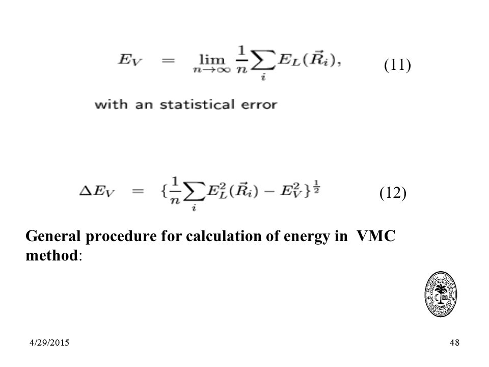 484/29/201548 (11) General procedure for calculation of energy in VMC method: (12) 4/29/2015
