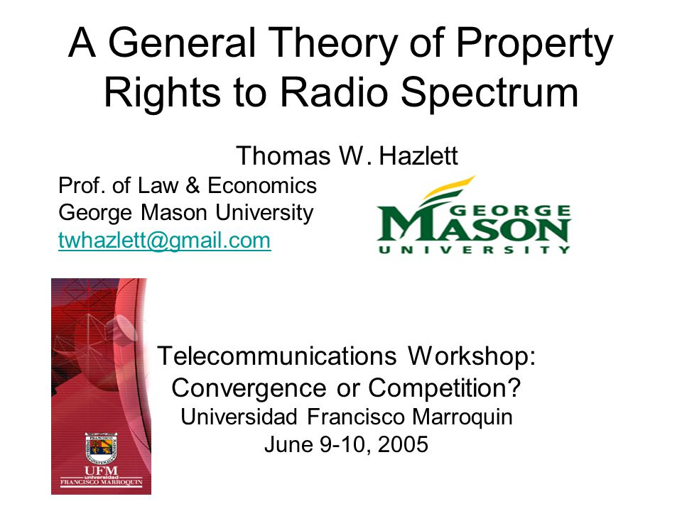 T.W.HazlettUFM Spectrum Conference2 Spectrum Policy Debate: BYOT Bring your own terms Property v.
