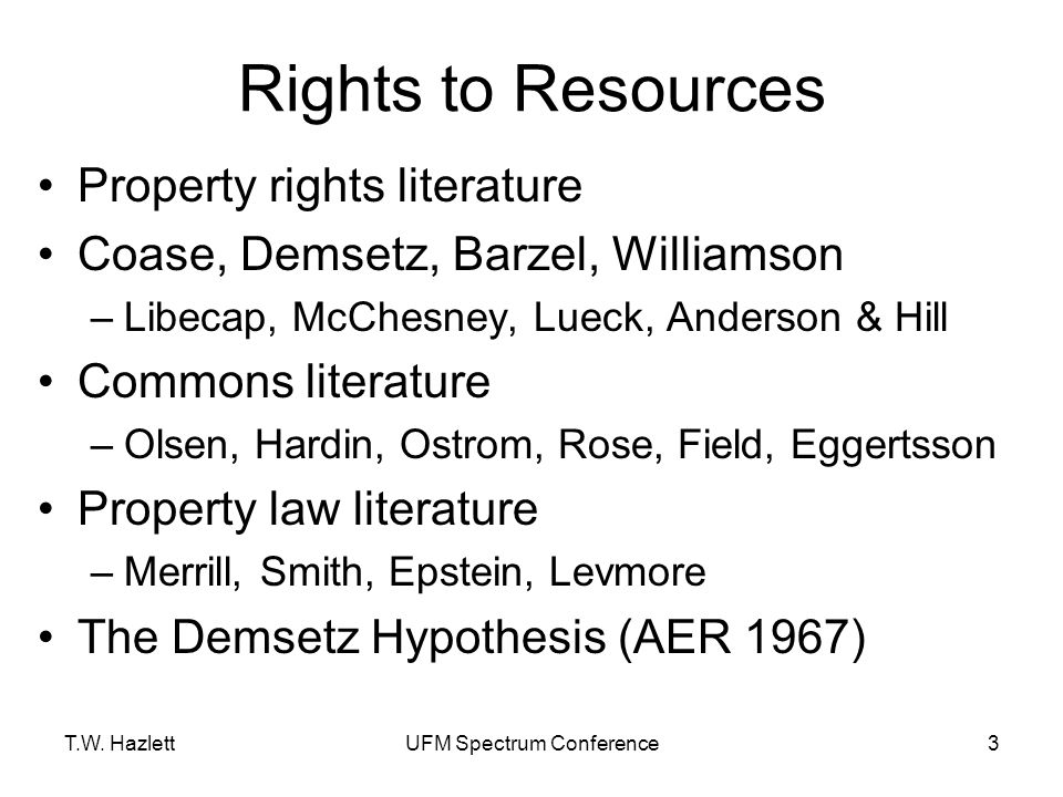 T.W. HazlettUFM Spectrum Conference3 Rights to Resources Property rights literature Coase, Demsetz, Barzel, Williamson –Libecap, McChesney, Lueck, And
