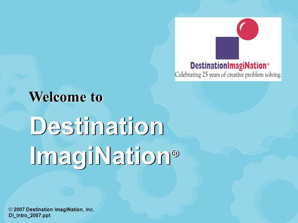© 2007 Destination ImagiNation, Inc.Overview What is Destination ImagiNation ® .