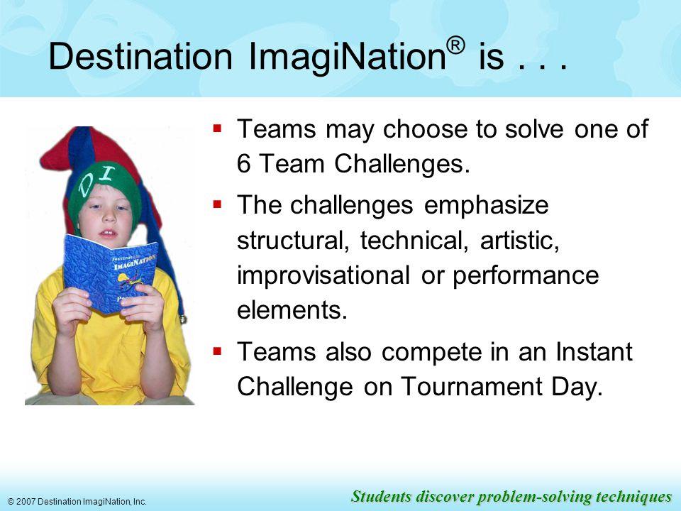 © 2007 Destination ImagiNation, Inc.Destination ImagiNation ® teaches...