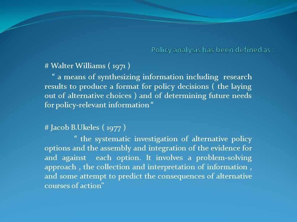 "# Walter Williams ( 1971 ) "" a means of synthesizing information including research results to produce a format for policy decisions ( the laying out"