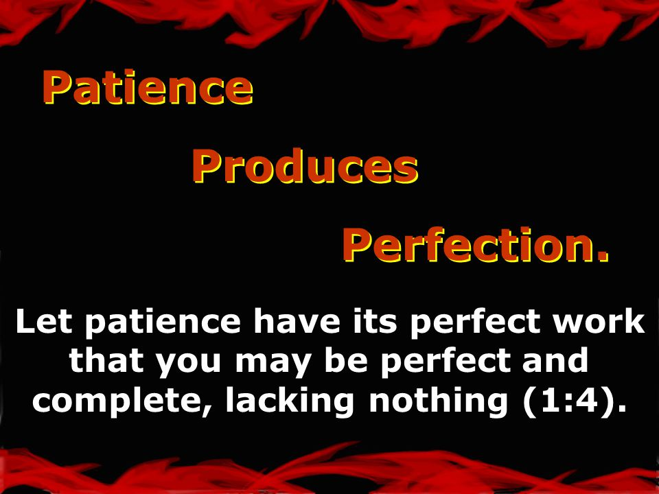 Patience Produces Perfection. Patience Produces Perfection.