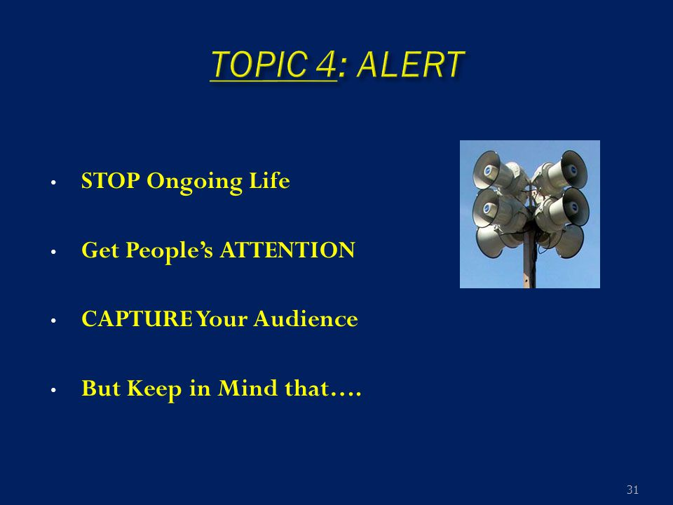 STOP Ongoing Life Get People's ATTENTION CAPTURE Your Audience But Keep in Mind that…. 31