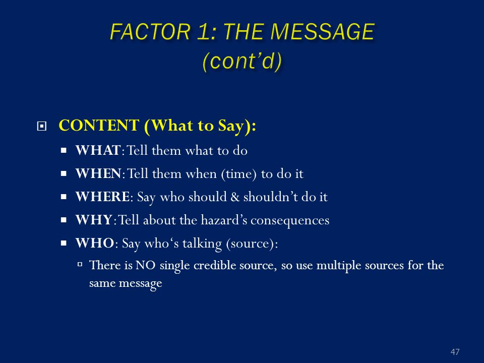  CONTENT (What to Say):  WHAT: Tell them what to do  WHEN: Tell them when (time) to do it  WHERE: Say who should & shouldn't do it  WHY: Tell abo