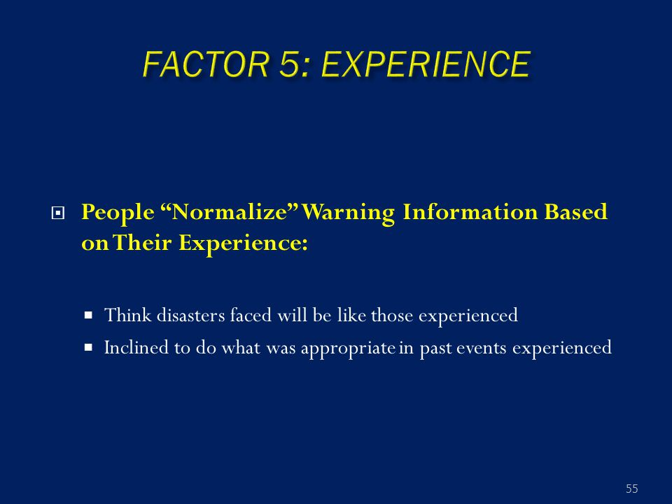 " People ""Normalize"" Warning Information Based on Their Experience:  Think disasters faced will be like those experienced  Inclined to do what was a"