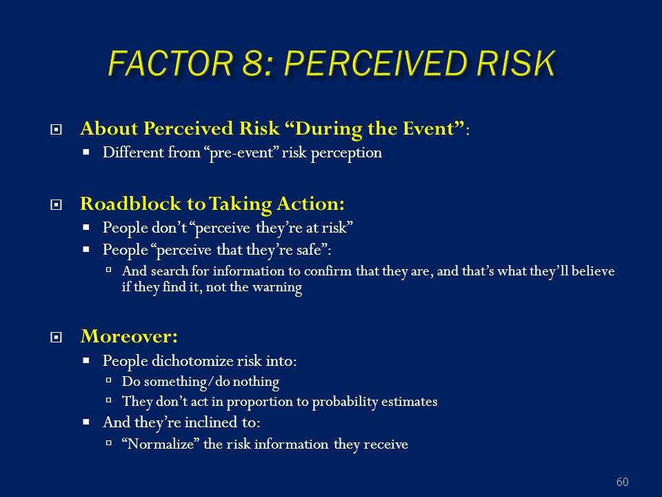 " About Perceived Risk ""During the Event"":  Different from ""pre-event"" risk perception  Roadblock to Taking Action:  People don't ""perceive they're"