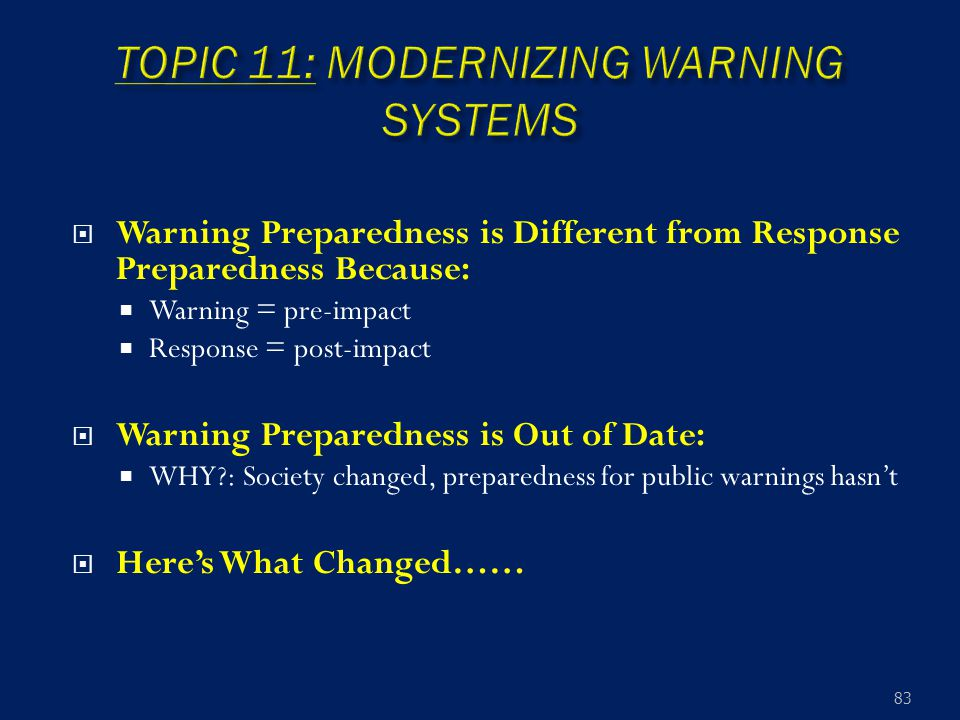  Warning Preparedness is Different from Response Preparedness Because:  Warning = pre-impact  Response = post-impact  Warning Preparedness is Out
