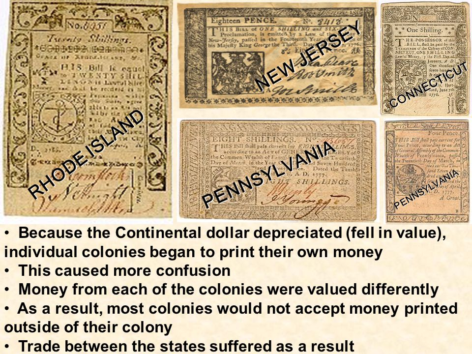 During the Revolutionary War, the Congress solved its money problems by printing paper money, but it had no gold or silver to back it up This caused massive inflation (prices rise, wages remain the same) Items that cost a single Continental dollar in 1776, cost $1,000 in 1780