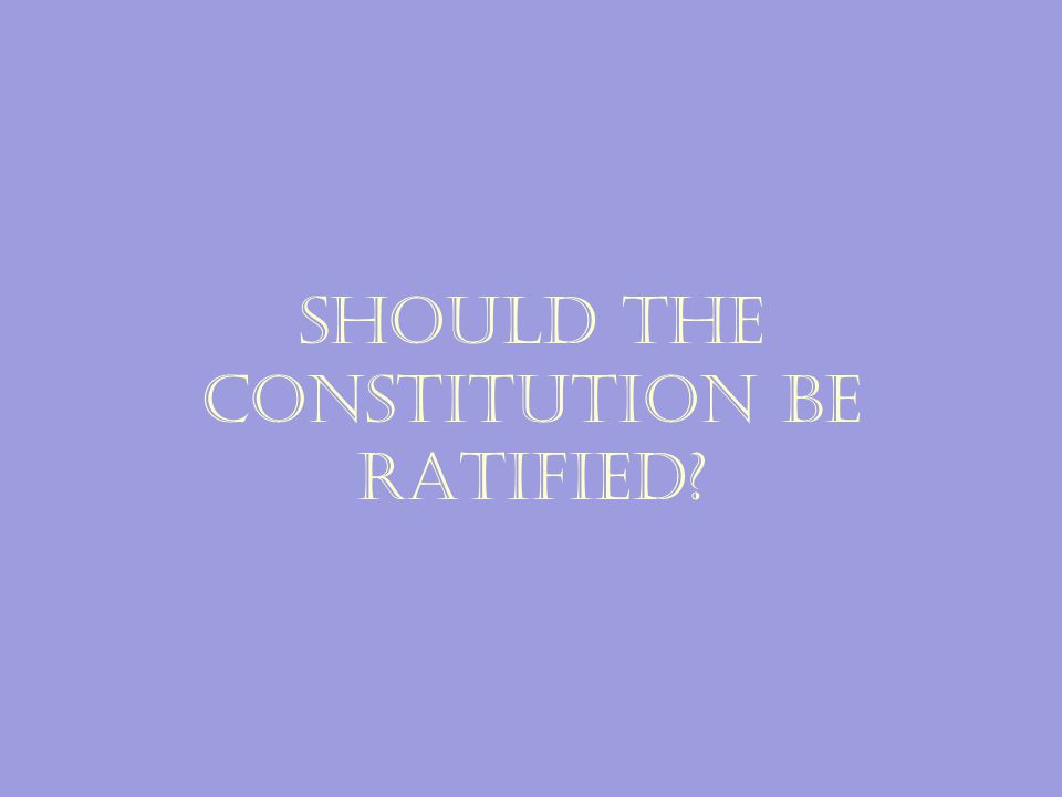 The Constitution was an incredible achievement No other nation had created a document that was as bold or daring The world watched to see if it would succeed… But first it needed to be ratified by the states!