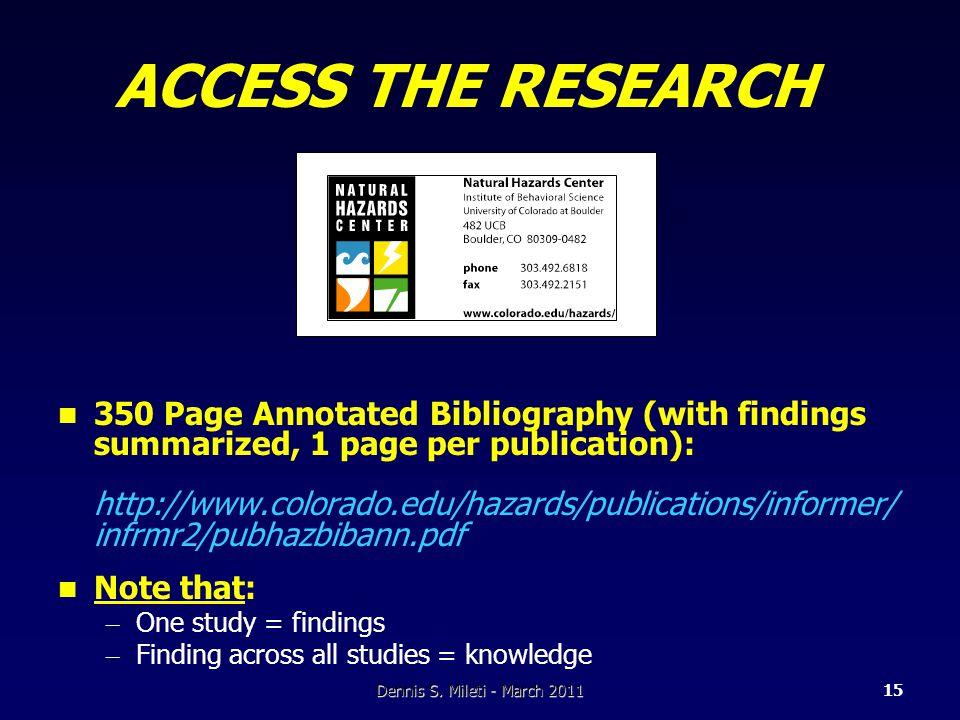 ACCESS THE RESEARCH 350 Page Annotated Bibliography (with findings summarized, 1 page per publication): http://www.colorado.edu/hazards/publications/informer/ infrmr2/pubhazbibann.pdf Note that: – One study = findings – Finding across all studies = knowledge Dennis S.