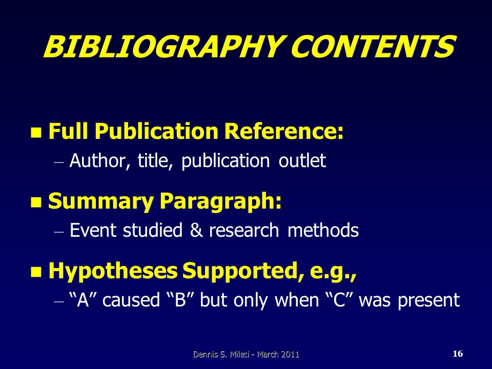 BIBLIOGRAPHY CONTENTS Full Publication Reference: – Author, title, publication outlet Summary Paragraph: – Event studied & research methods Hypotheses Supported, e.g., – A caused B but only when C was present Dennis S.