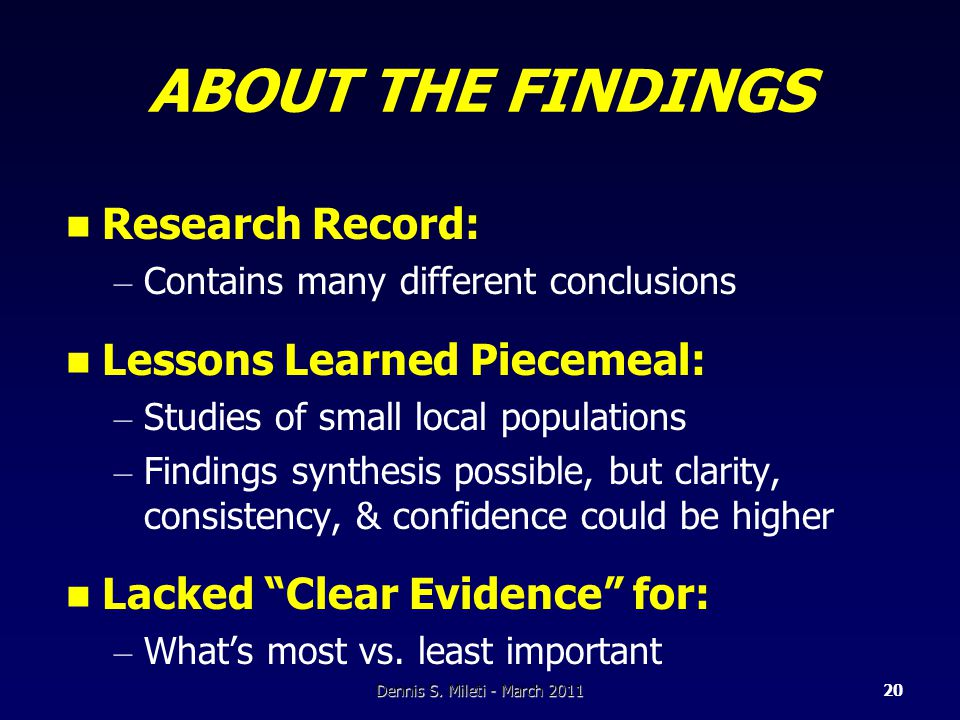 ABOUT THE FINDINGS Research Record: – Contains many different conclusions Lessons Learned Piecemeal: – Studies of small local populations – Findings synthesis possible, but clarity, consistency, & confidence could be higher Lacked Clear Evidence for: – What's most vs.