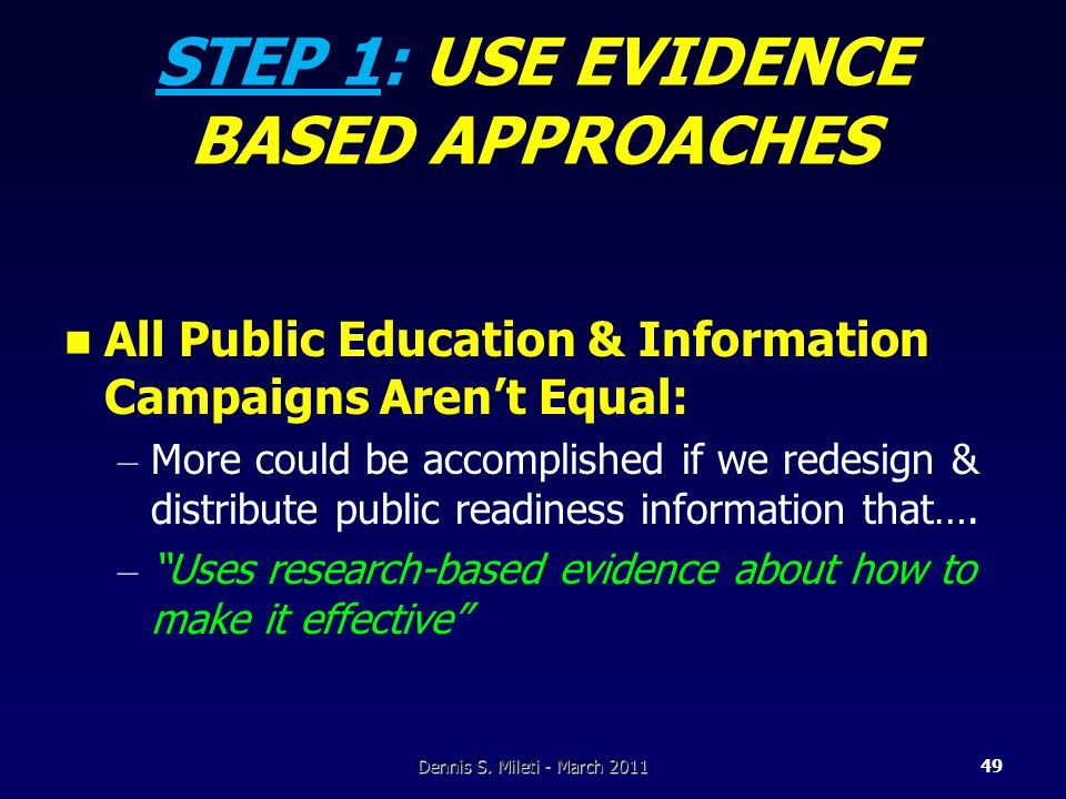 STEP 1: USE EVIDENCE BASED APPROACHES All Public Education & Information Campaigns Aren't Equal: – More could be accomplished if we redesign & distribute public readiness information that….