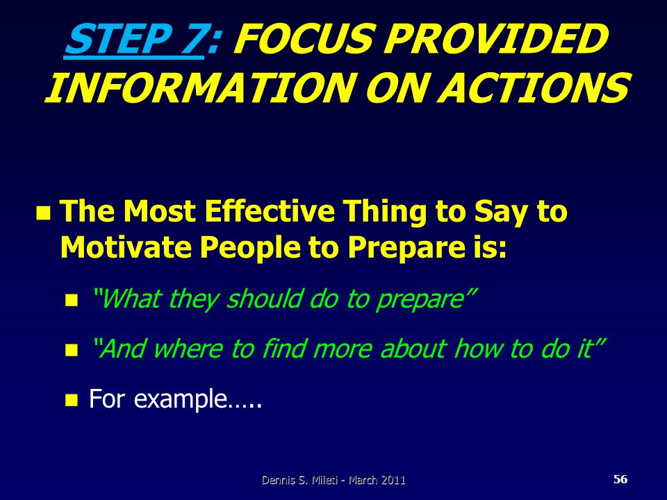 STEP 7: FOCUS PROVIDED INFORMATION ON ACTIONS The Most Effective Thing to Say to Motivate People to Prepare is: What they should do to prepare And where to find more about how to do it For example…..