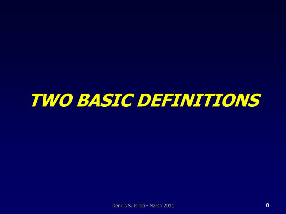TWO BASIC DEFINITIONS Dennis S. Mileti - March 20118