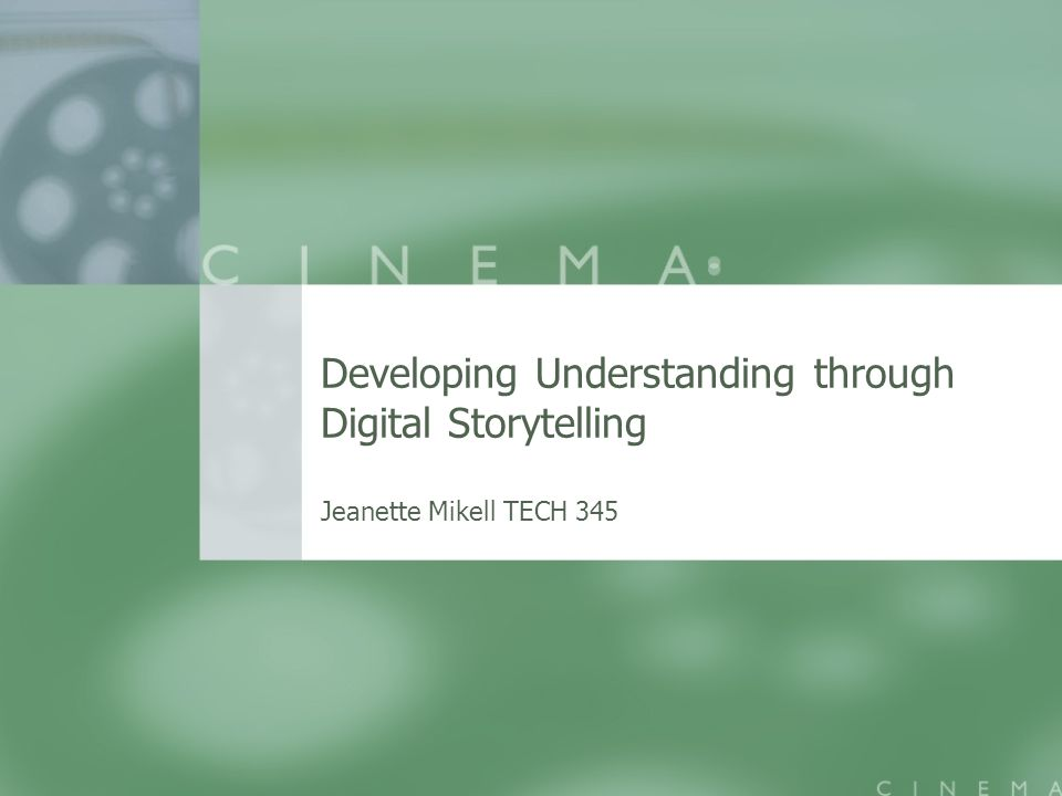 Developing Understanding through Digital Storytelling Jeanette Mikell TECH 345