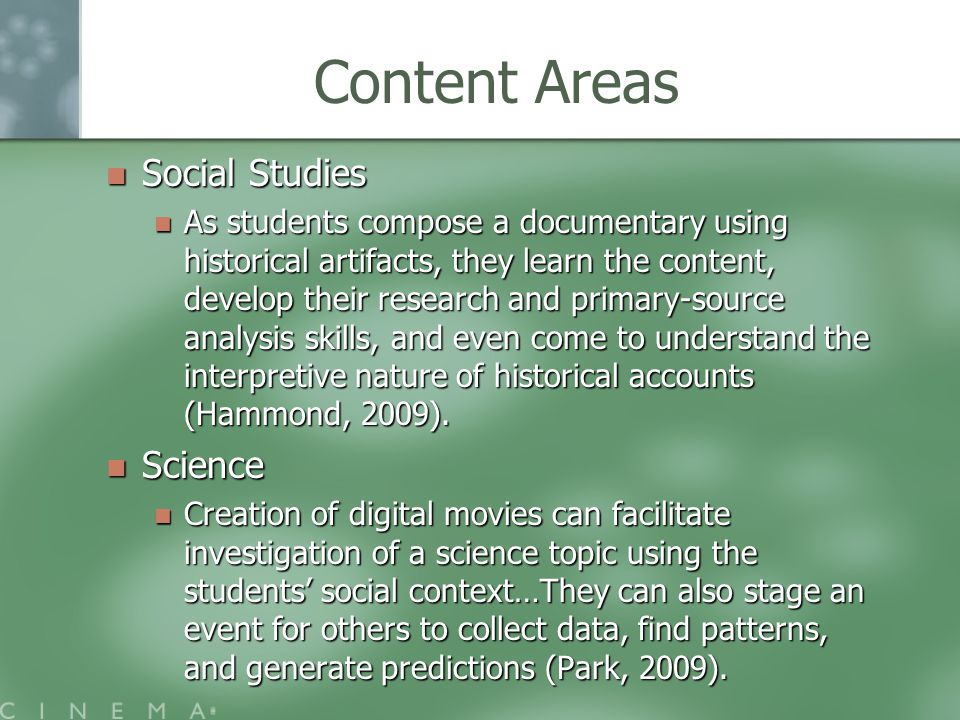Content Areas Social Studies Social Studies As students compose a documentary using historical artifacts, they learn the content, develop their research and primary-source analysis skills, and even come to understand the interpretive nature of historical accounts (Hammond, 2009).