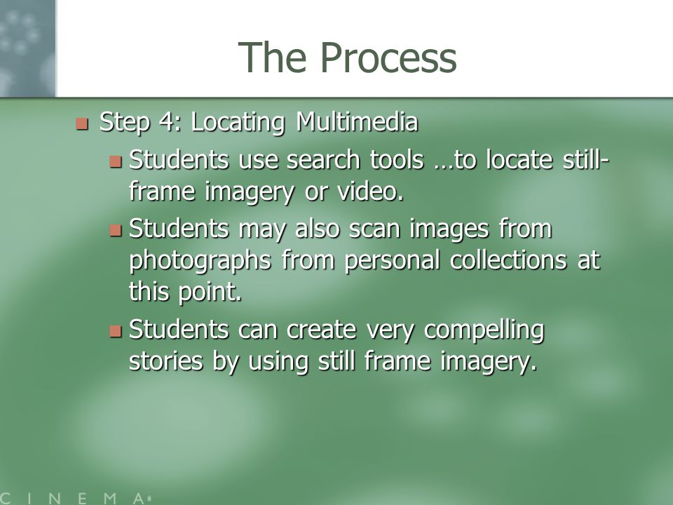 The Process Step 4: Locating Multimedia Step 4: Locating Multimedia Students use search tools …to locate still- frame imagery or video.