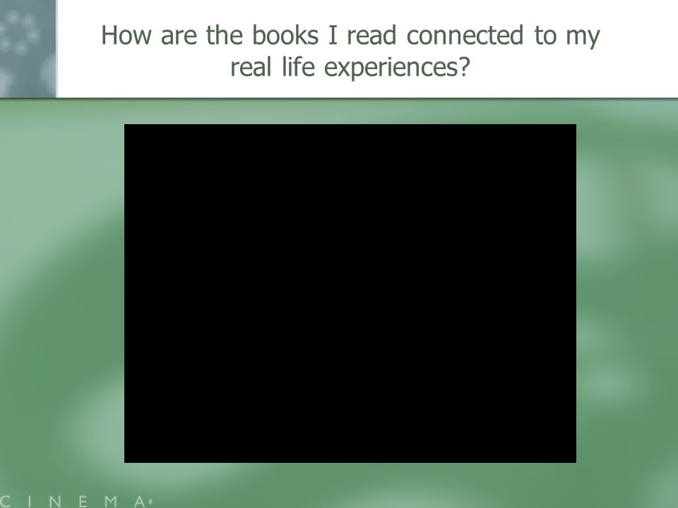 How are the books I read connected to my real life experiences