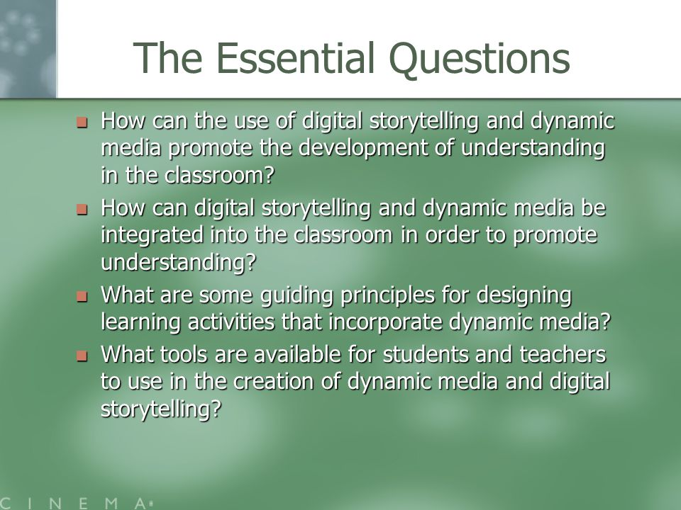 The Essential Questions How can the use of digital storytelling and dynamic media promote the development of understanding in the classroom.