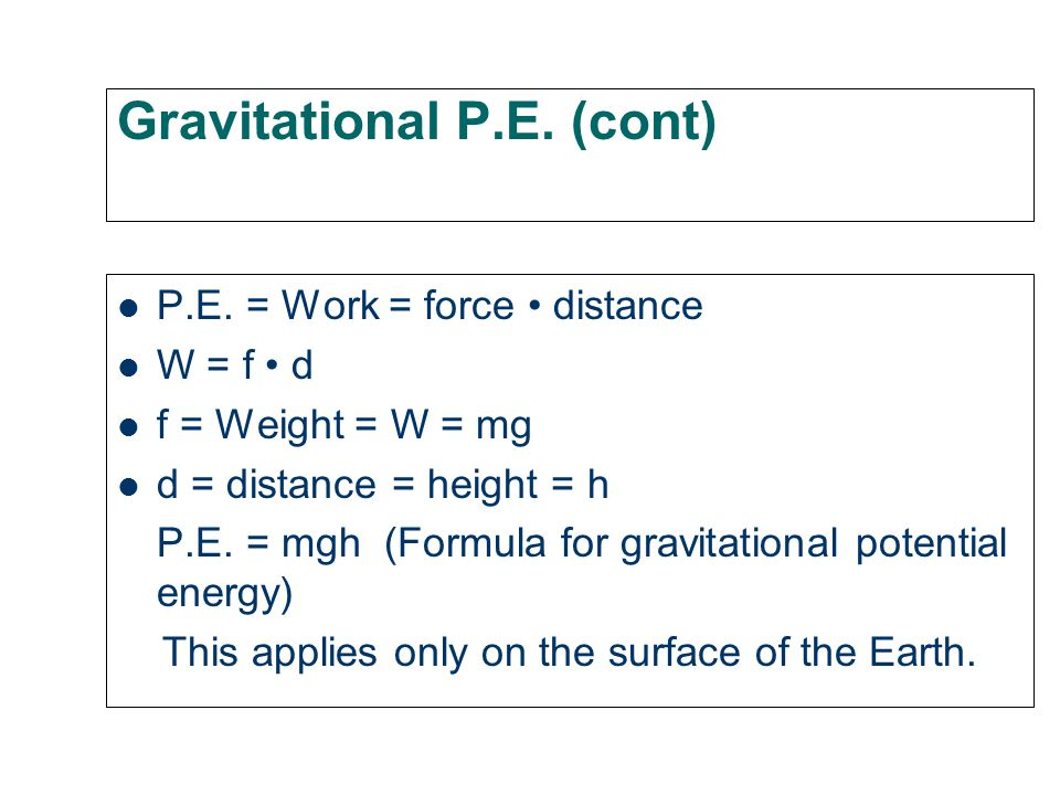 Gravitational Potential Energy Energy = work done To have one joule of energy, I must do 1 joule of work to raise the object.
