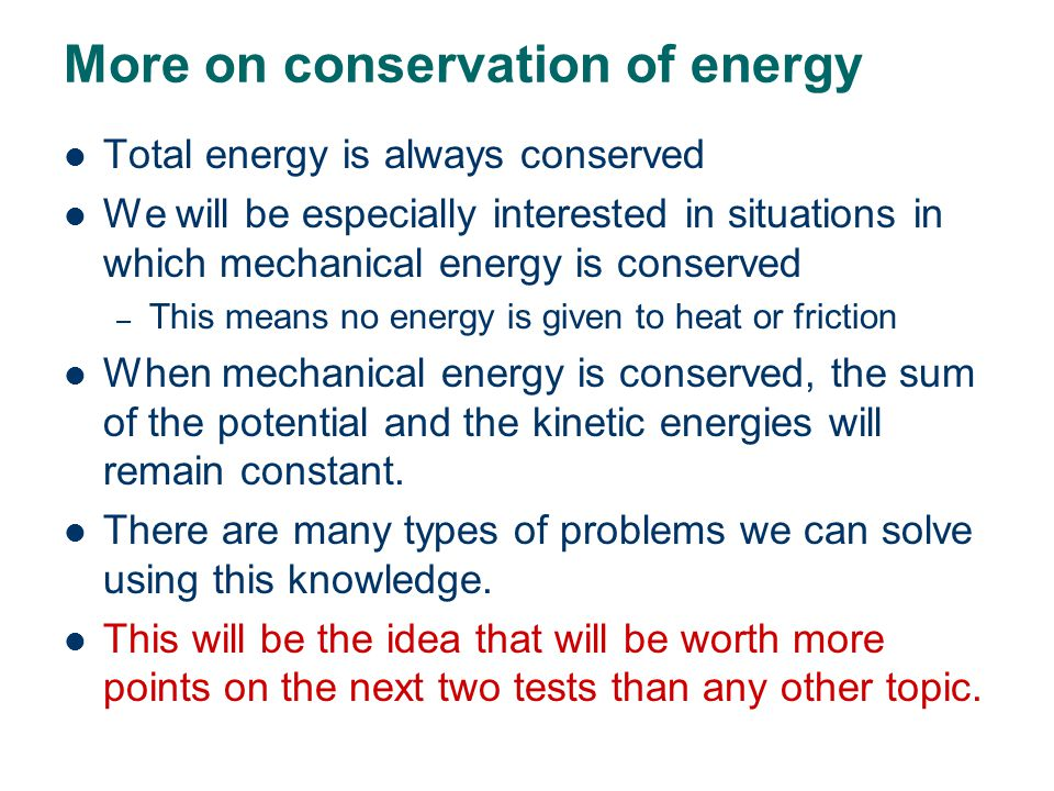 Conservation of Energy Energy may be changed from one type to another but the total amount of energy remains the same.