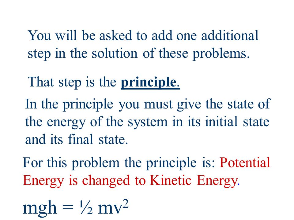 Potential to Kinetic What is the velocity of an object after falling 10m? v=? h= 10m Initial state = Potential energy Final state = kinetic energy Pri