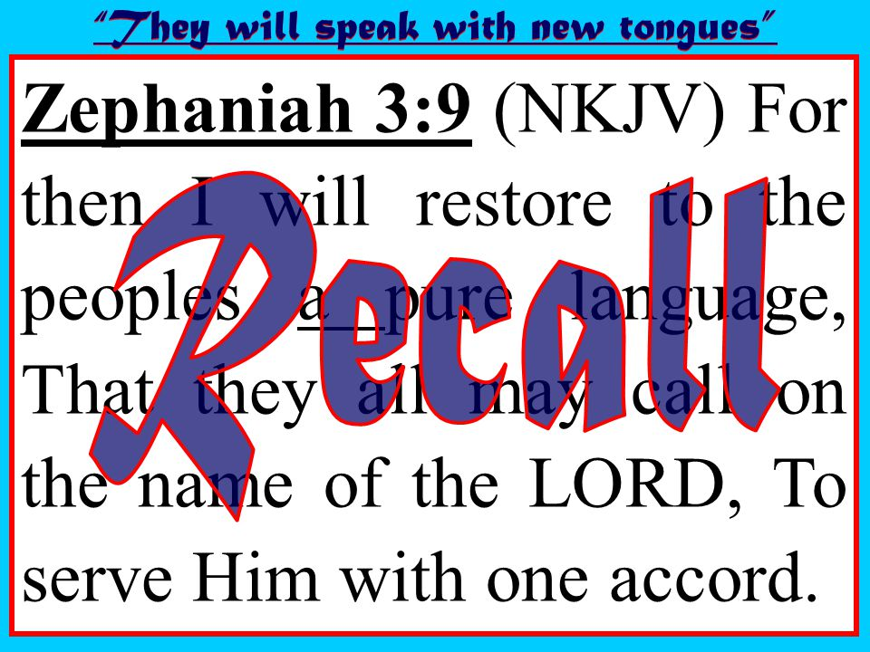 Zephaniah 3:9 (NKJV) For then I will restore to the peoples a pure language, That they all may call on the name of the LORD, To serve Him with one accord.