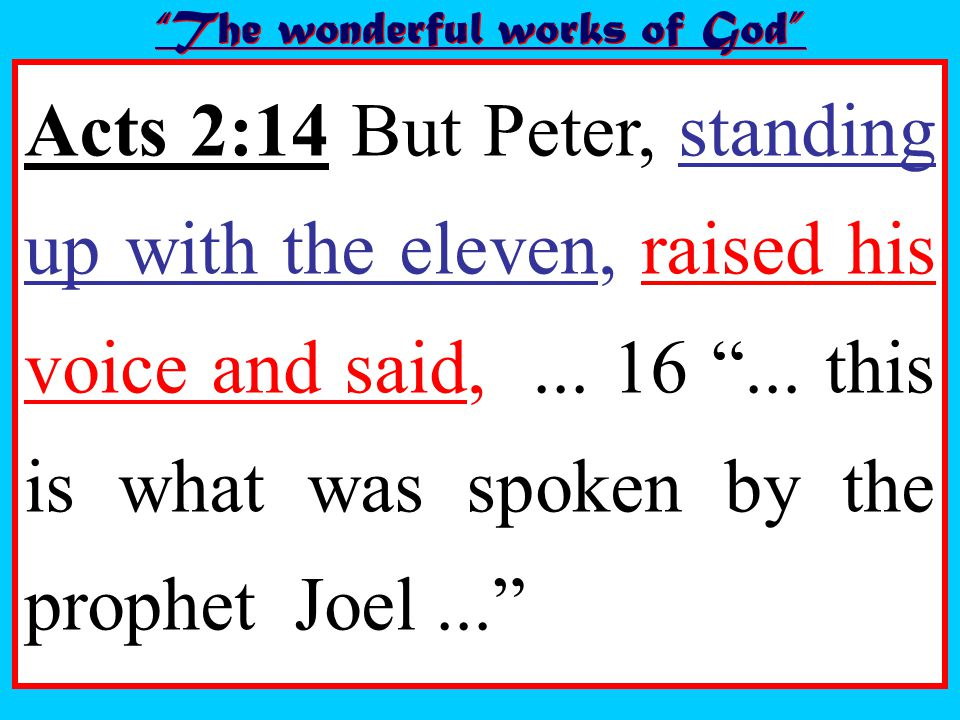 Acts 2:14 But Peter, standing up with the eleven, raised his voice and said,...