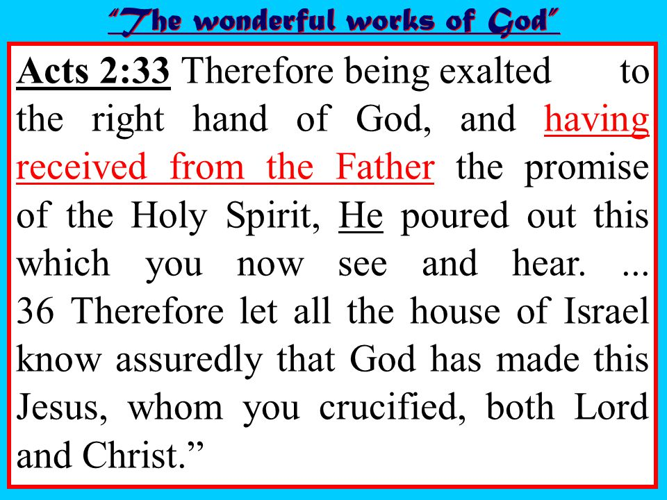 Acts 2:33 Therefore being exalted to the right hand of God, and having received from the Father the promise of the Holy Spirit, He poured out this which you now see and hear....